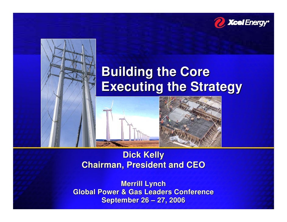 Building the Core        Executing the Strategy               Dick Kelly   Chairman, President and CEO               Merri...