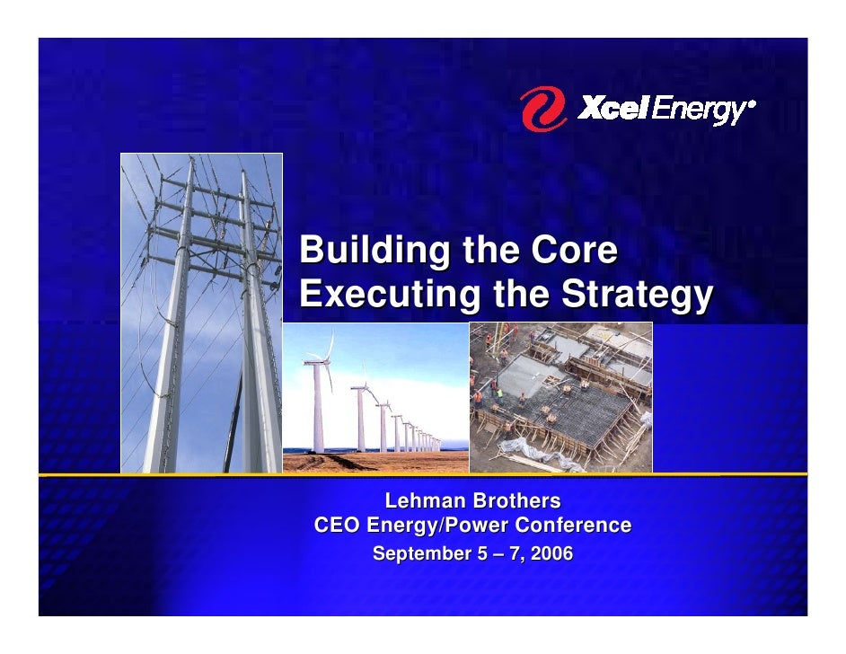Building the Core Executing the Strategy          Lehman Brothers CEO Energy/Power Conference     September 5 – 7, 2006