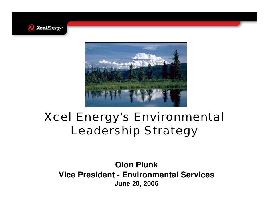 Xcel Energy's Environmental     Leadership Strategy                  Olon Plunk   Vice President - Environmental Services ...