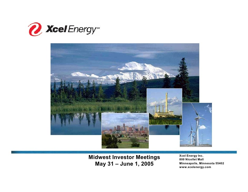 Xcel Energy Inc. Midwest Investor Meetings   800 Nicollet Mall   May 31 – June 1, 2005     Minneapolis, Minnesota 55402   ...