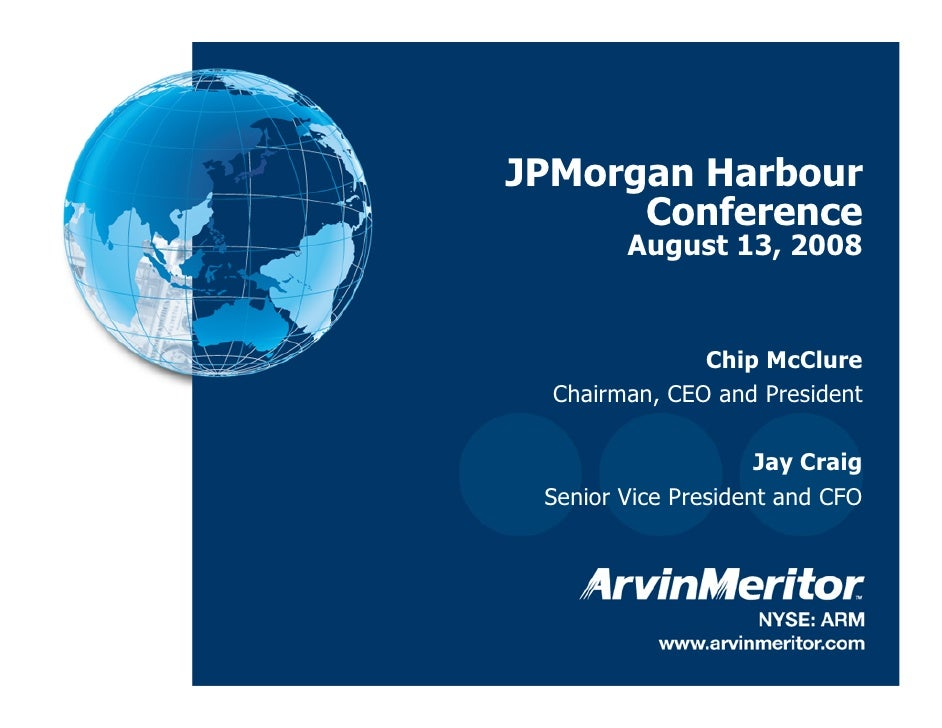 JPMorgan Harbour           Conference             August 13, 2008                      Chip McClure       Chairman, CEO an...