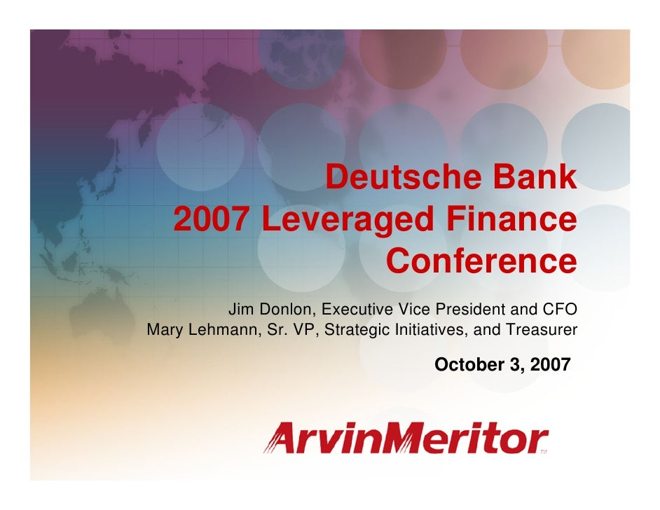 Deutsche Bank    2007 Leveraged Finance                Conference          Jim Donlon, Executive Vice President and CFO Ma...
