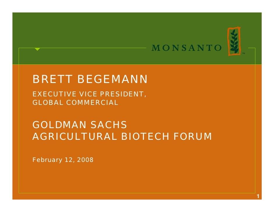 BRETT BEGEMANN EXECUTIVE VICE PRESIDENT, GLOBAL COMMERCIAL   GOLDMAN SACHS AGRICULTURAL BIOTECH FORUM  February 12, 2008  ...