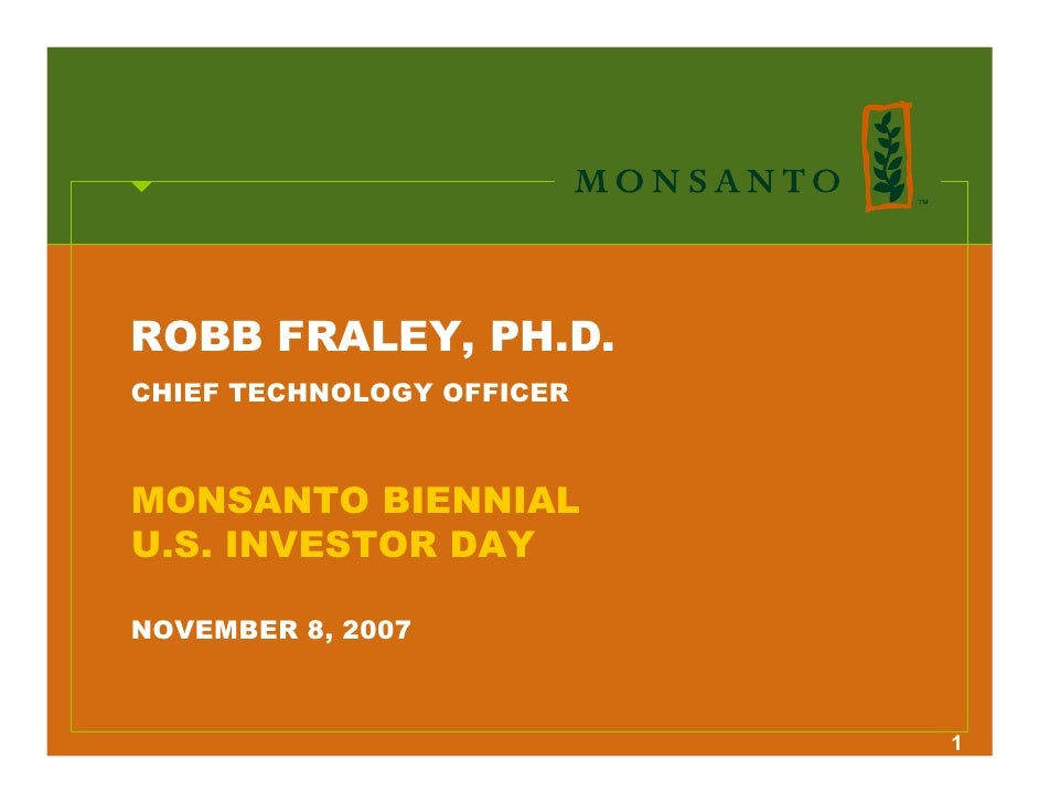 ROBB FRALEY, PH.D. CHIEF TECHNOLOGY OFFICER    MONSANTO BIENNIAL U.S. INVESTOR DAY  NOVEMBER 8, 2007                      ...