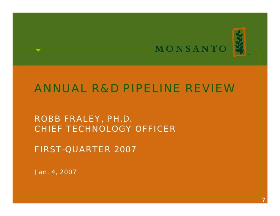 ANNUAL R&D PIPELINE REVIEW  ROBB FRALEY, PH.D. CHIEF TECHNOLOGY OFFICER  FIRST-QUARTER 2007  Jan. 4, 2007                 ...