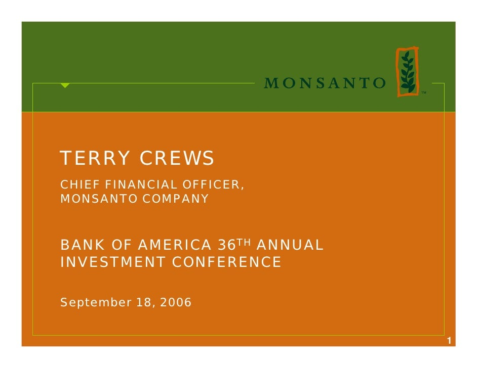 TERRY CREWS CHIEF FINANCIAL OFFICER, MONSANTO COMPANY   BANK OF AMERICA 36TH ANNUAL INVESTMENT CONFERENCE  September 18, 2...