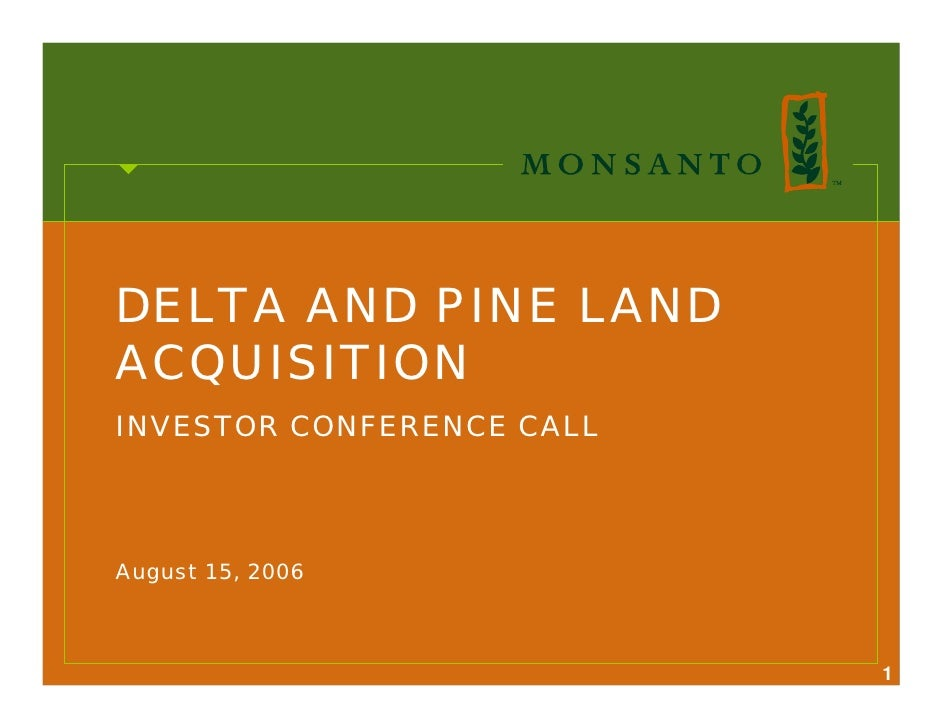 DELTA AND PINE LAND ACQUISITION INVESTOR CONFERENCE CALL     August 15, 2006                               1