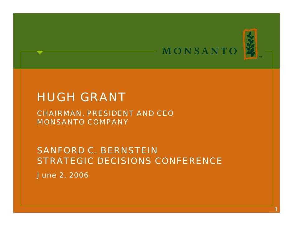 HUGH GRANT CHAIRMAN, PRESIDENT AND CEO MONSANTO COMPANY   SANFORD C. BERNSTEIN STRATEGIC DECISIONS CONFERENCE June 2, 2006...