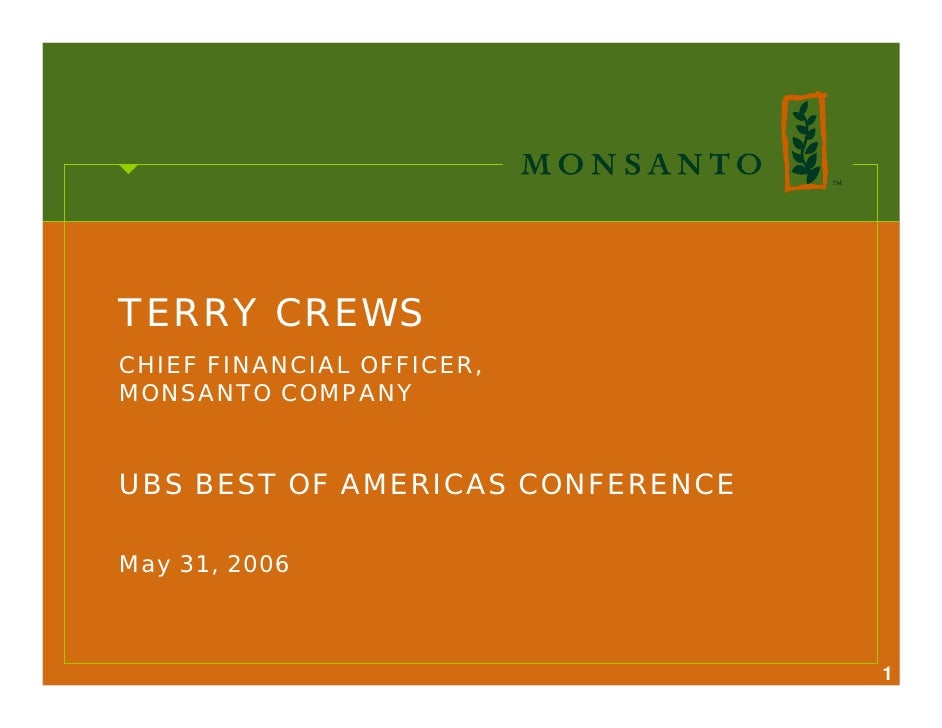 TERRY CREWS CHIEF FINANCIAL OFFICER, MONSANTO COMPANY   UBS BEST OF AMERICAS CONFERENCE  May 31, 2006                     ...