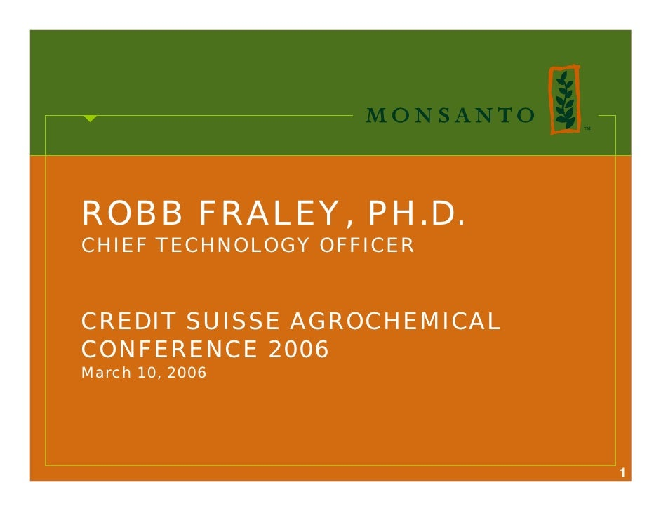 ROBB FRALEY, PH.D. CHIEF TECHNOLOGY OFFICER   CREDIT SUISSE AGROCHEMICAL CONFERENCE 2006 March 10, 2006                   ...