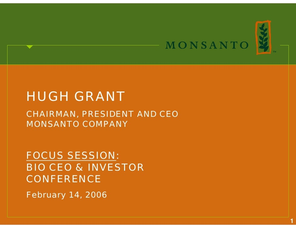 HUGH GRANT CHAIRMAN, PRESIDENT AND CEO MONSANTO COMPANY   FOCUS SESSION: BIO CEO & INVESTOR CONFERENCE February 14, 2006  ...