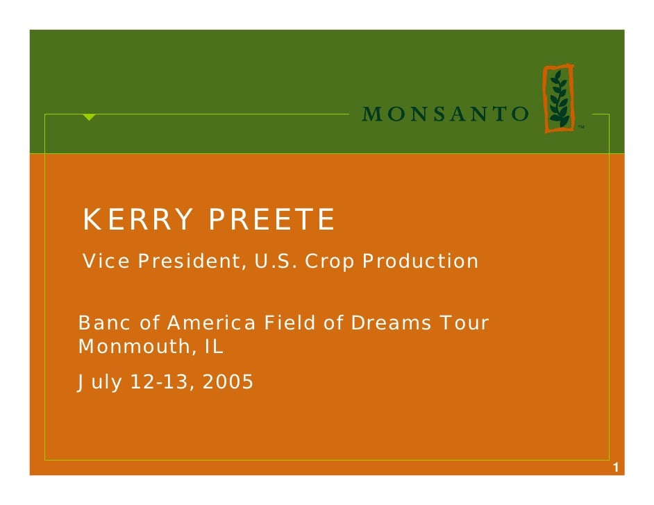 KERRY PREETE Vice President, U.S. Crop Production   Banc of America Field of Dreams Tour Monmouth, IL July 12-13, 2005    ...