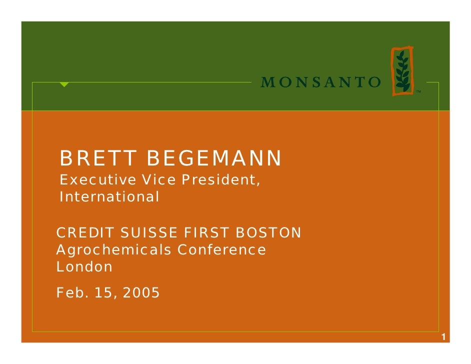 BRETT BEGEMANN Executive Vice President, International  CREDIT SUISSE FIRST BOSTON Agrochemicals Conference London Feb. 15...