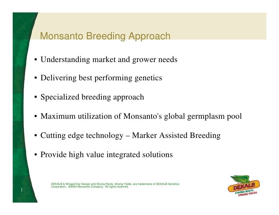 Monsanto Breeding Approach      • Understanding market and grower needs      • Delivering best performing genetics      • ...