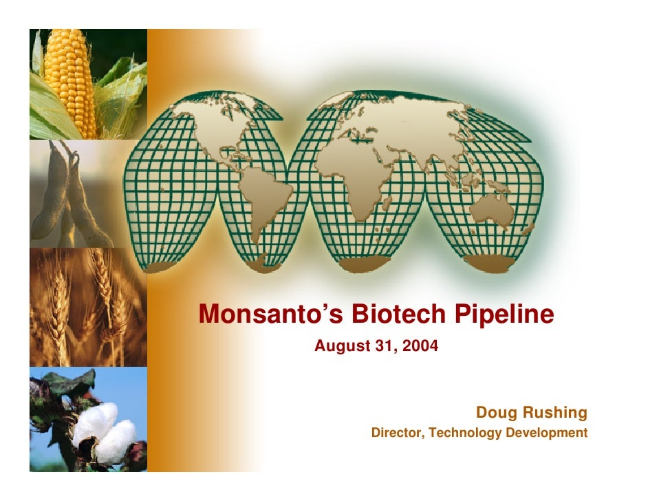 Monsanto's Biotech Pipeline         August 31, 2004                                 Doug Rushing               Director, T...