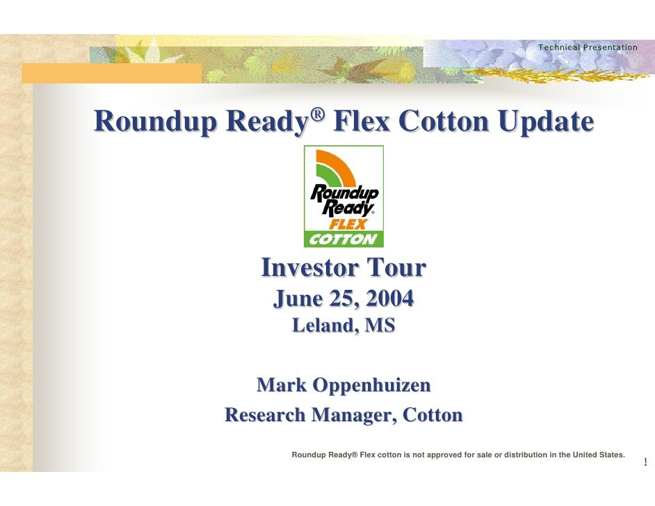 Technical Presentation     Roundup Ready® Flex Cotton Update               Investor Tour             June 25, 2004        ...