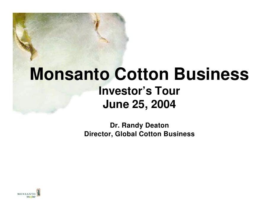 Monsanto Cotton Business          Investor's Tour           June 25, 2004              Dr. Randy Deaton      Director, Glo...