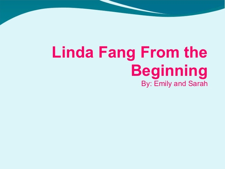 By: Emily and Sarah Linda Fang From the Beginning