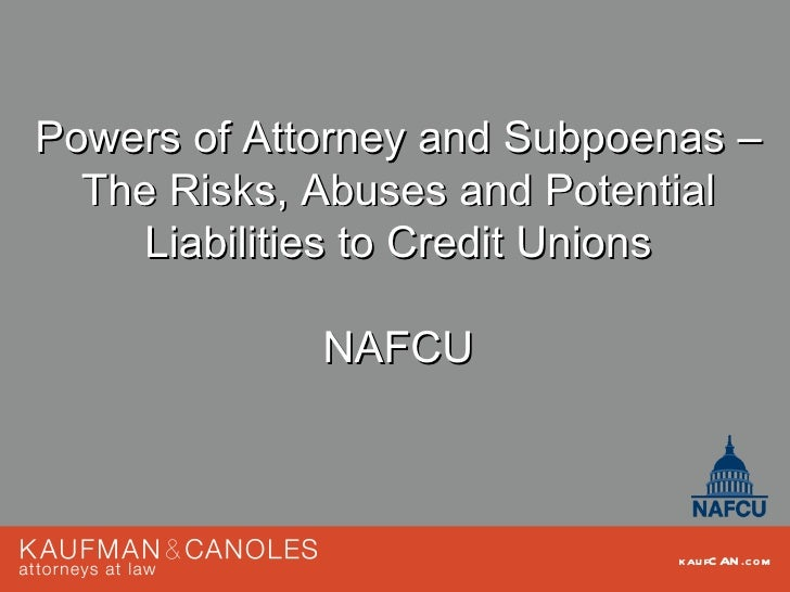 Powers of Attorney and Subpoenas –  The Risks, Abuses and Potential     Liabilities to Credit Unions             NAFCU    ...