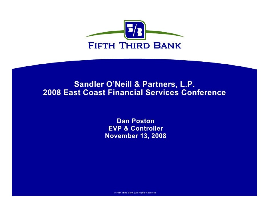 Sandler O'Neill & Partners, L.P. 2008 East Coast Financial Services Conference                     Dan Poston             ...
