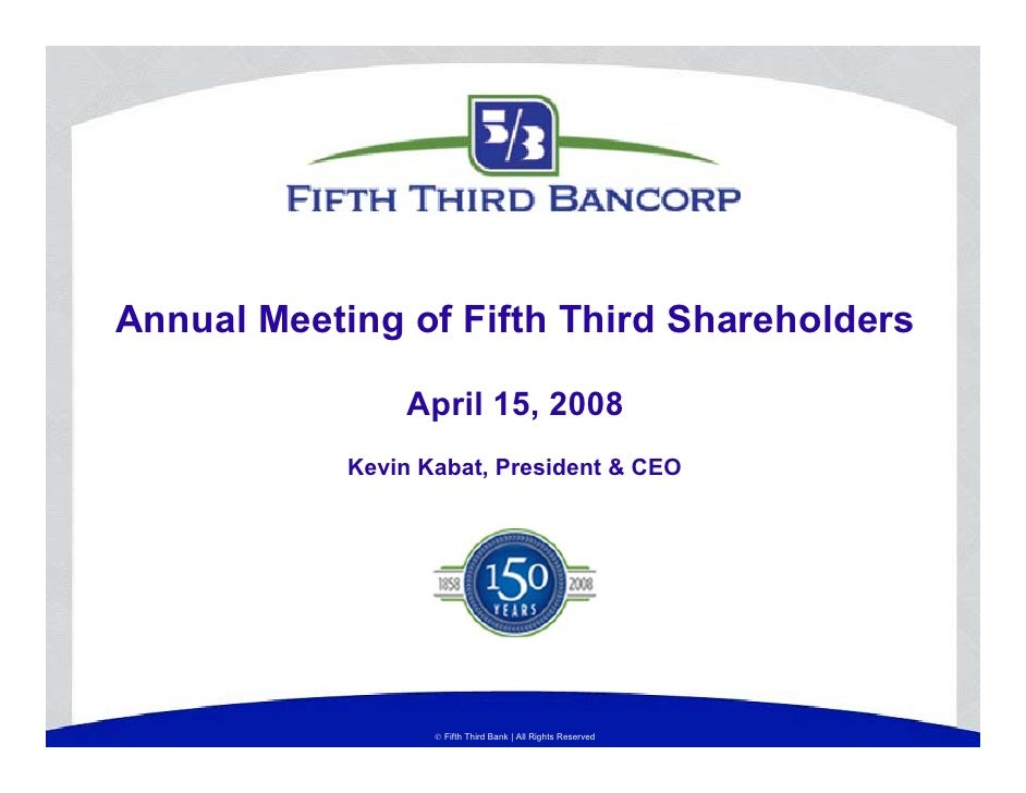 Annual Meeting of Fifth Third Shareholders                  April 15, 2008             Kevin Kabat, President & CEO       ...