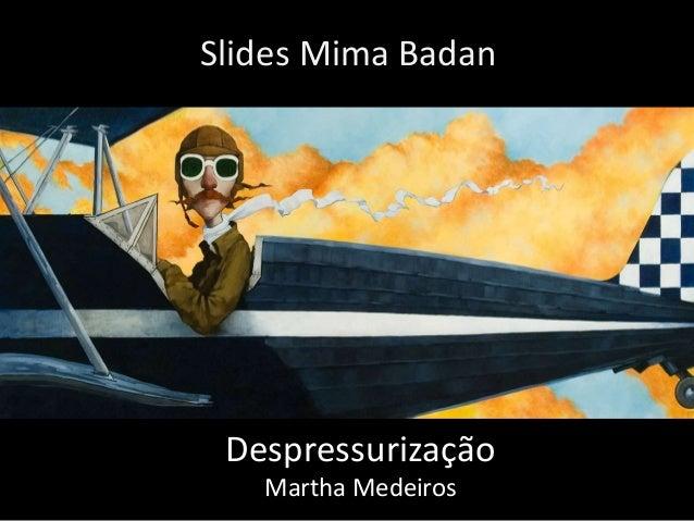 Despressurização Martha Medeiros Slides Mima Badan
