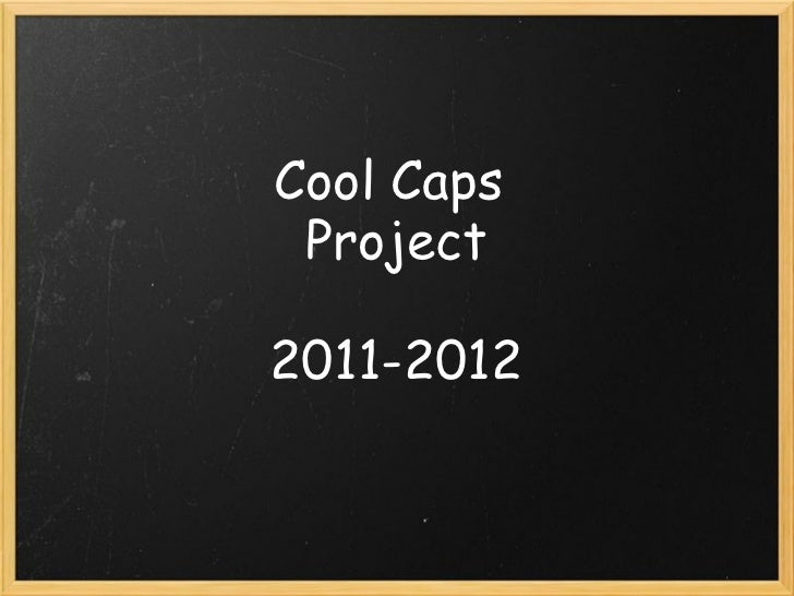 Cool Caps Project 2011-2012