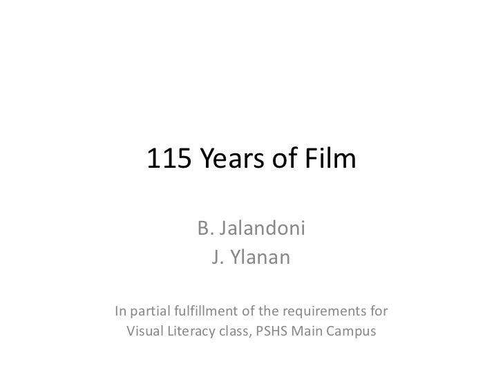 115 Years of Film             B. Jalandoni               J. YlananIn partial fulfillment of the requirements for  Visual L...