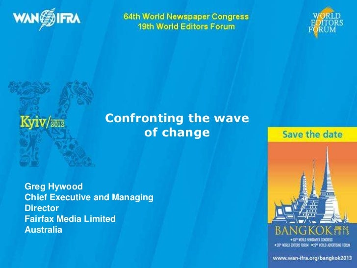 Confronting the wave                      of changeGreg HywoodChief Executive and ManagingDirectorFairfax Media LimitedAus...