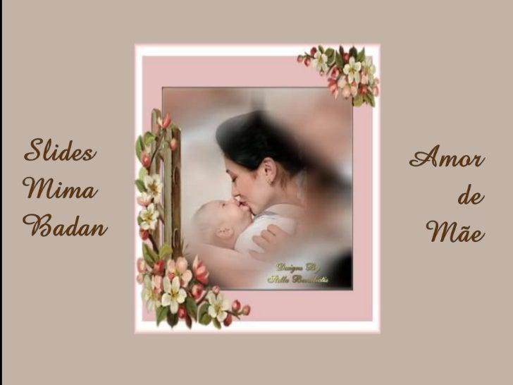 Qual o maior amor do mundo?    O de mãe, é claro.