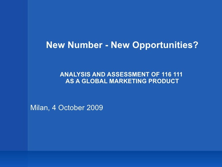 New Number - New Opportunities? ANALYSIS AND ASSESSMENT OF 116 111  AS A GLOBAL MARKETING PRODUCT Milan, 4 October 2009