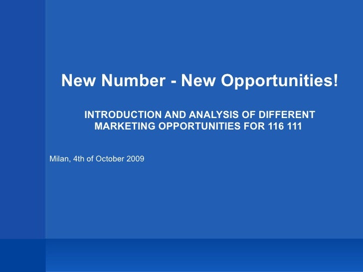 New Number - New Opportunities! INTRODUCTION AND ANALYSIS OF DIFFERENT MARKETING OPPORTUNITIES FOR 116 111  Milan, 4th of ...