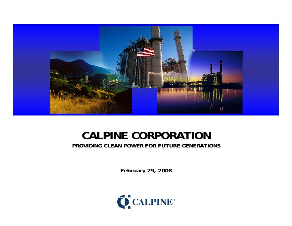 CALPINE CORPORATION PROVIDING CLEAN POWER FOR FUTURE GENERATIONS                  February 29, 2008