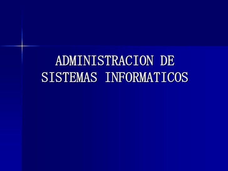 ADMINISTRACION DESISTEMAS INFORMATICOS