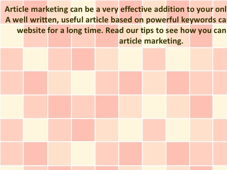 Article marketing can be a very effective addition to your onliA well written, useful article based on powerful keywords c...