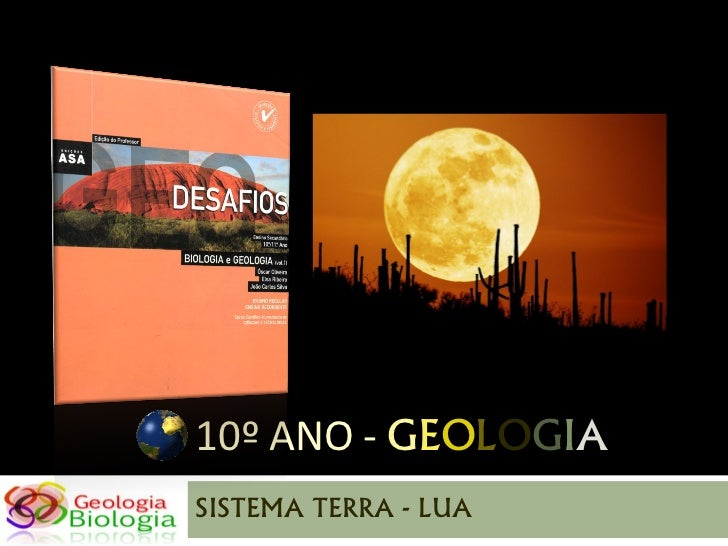 10º ANO - GEOLOGIASISTEMA TERRA - LUA