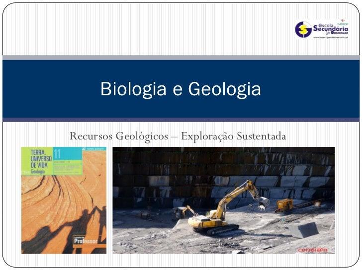 Biologia e GeologiaRecursos Geológicos – Exploração Sustentada