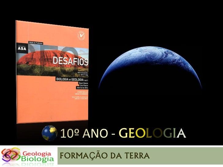 10º ANO - GEOLOGIAFORMAÇÃO DA TERRA
