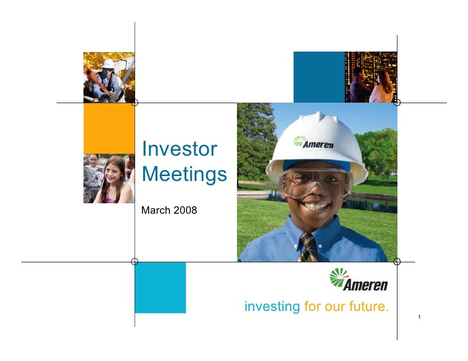 Investor Meetings March 2008                  investing for our future.                                          1