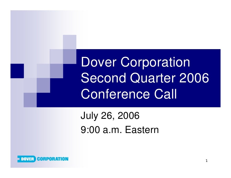 Dover Corporation Second Quarter 2006 Conference Call July 26, 2006 9:00 a.m. Eastern                      1