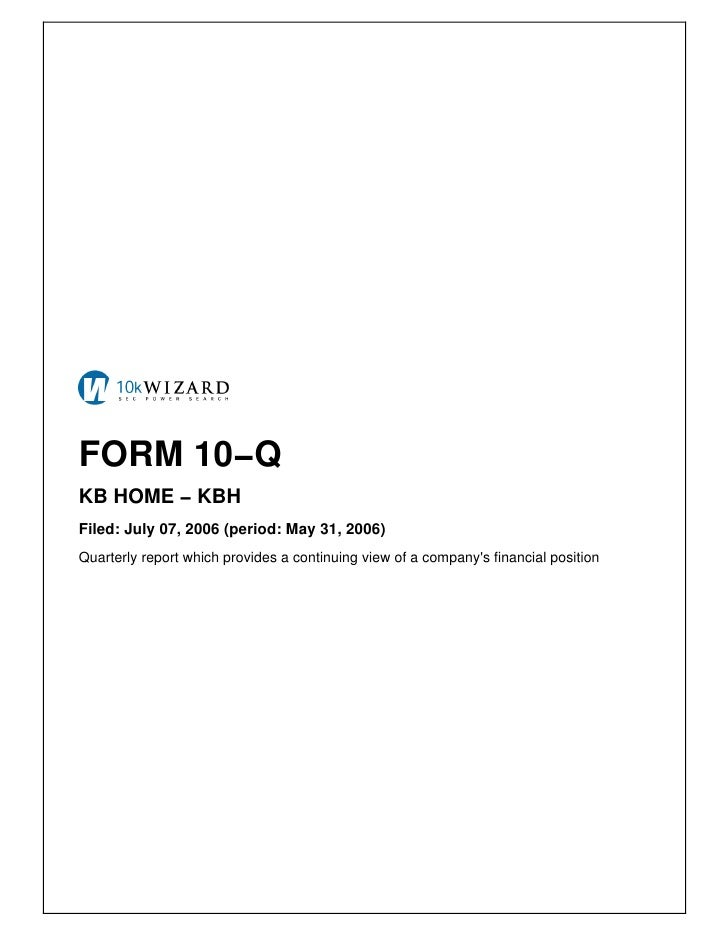 FORM 10−Q KB HOME − KBH Filed: July 07, 2006 (period: May 31, 2006) Quarterly report which provides a continuing view of a...