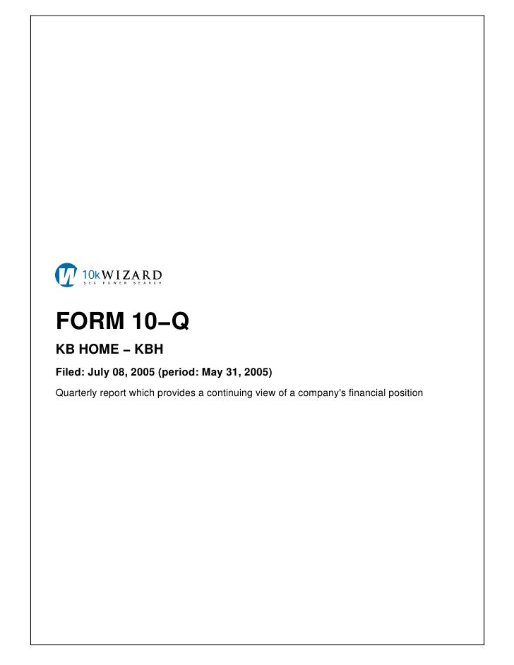 FORM 10−Q KB HOME − KBH Filed: July 08, 2005 (period: May 31, 2005) Quarterly report which provides a continuing view of a...