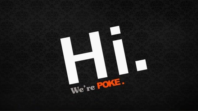 Hi.Hi.We're POKE.
