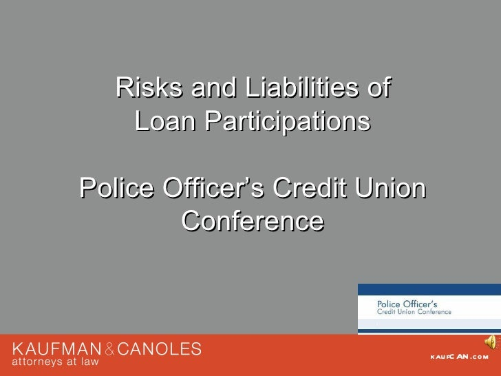 Risks and Liabilities of    Loan ParticipationsPolice Officer's Credit Union        Conference                            ...