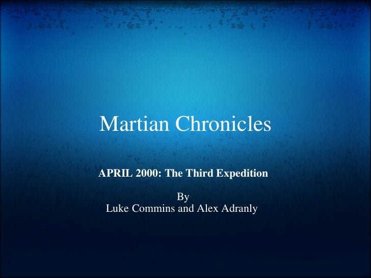 Martian Chronicles APRIL 2000: The Third Expedition By Luke Commins and Alex Adranly