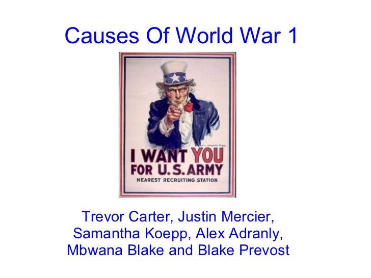 Causes Of World War 1 Trevor Carter, Justin Mercier, Samantha Koepp, Alex Adranly, Mbwana Blake and Blake Prevost