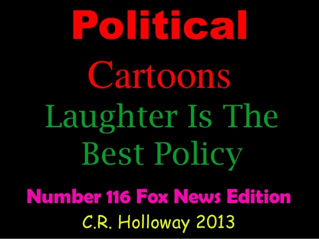 Political Cartoons Laughter Is The Best Policy Number 116 Fox News Edition C.R. Holloway 2013