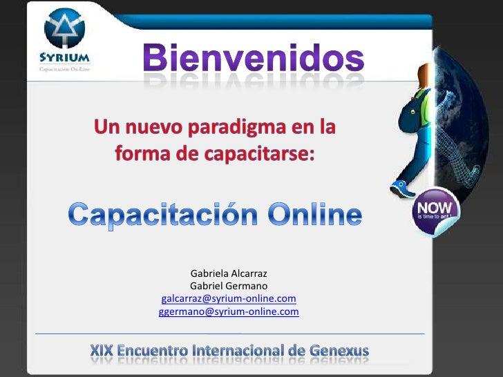 Bienvenidos<br />Un nuevo paradigma en la forma de capacitarse:<br />Capacitación Online<br />Gabriela Alcarraz<br />Gabri...
