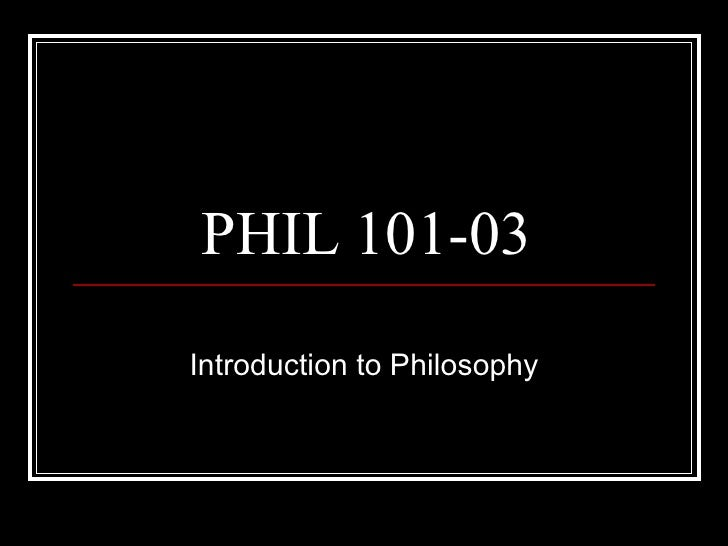 PHIL 101-03 Introduction to Philosophy