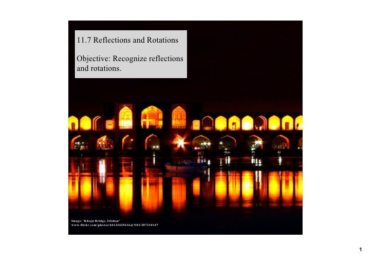 11.7 Reflections and Rotations    Objective: Recognize reflections    and rotations.     Image: 'Khaju Bridge, Isfahan' ww...
